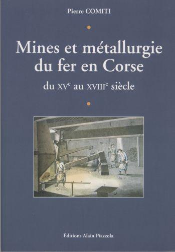Mines et métallurgie du fer en Corse - Pierre Comiti.jpg